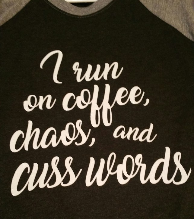 I Run on Coffee and Chaos