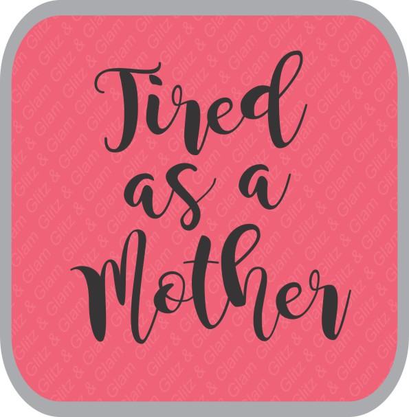 Tired as a Mother Downloadable Design