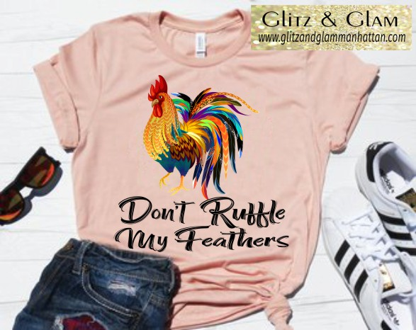 Don't Ruffle my Feathers T-Shirt