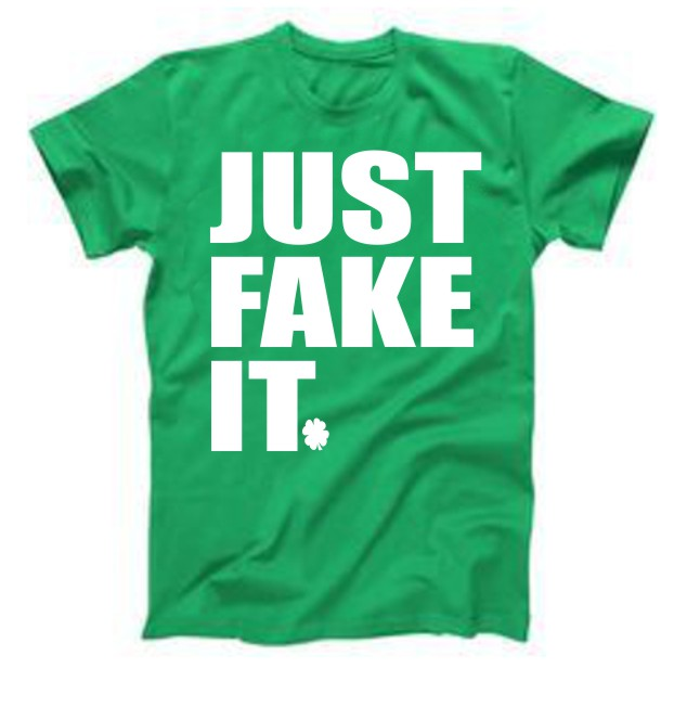 Just Fake It St. Patrick's Day T-Shirt